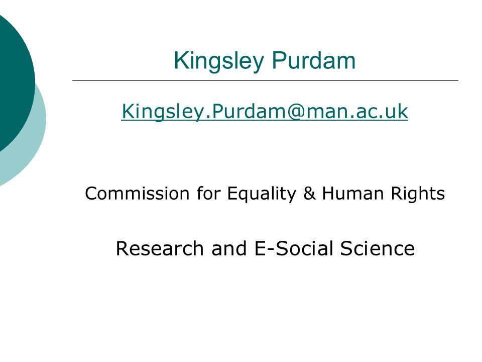 Kingsley Purdam Kingsley.Purdam@man.ac.uk Commission for Equality & Human Rights Research and E-Social Science