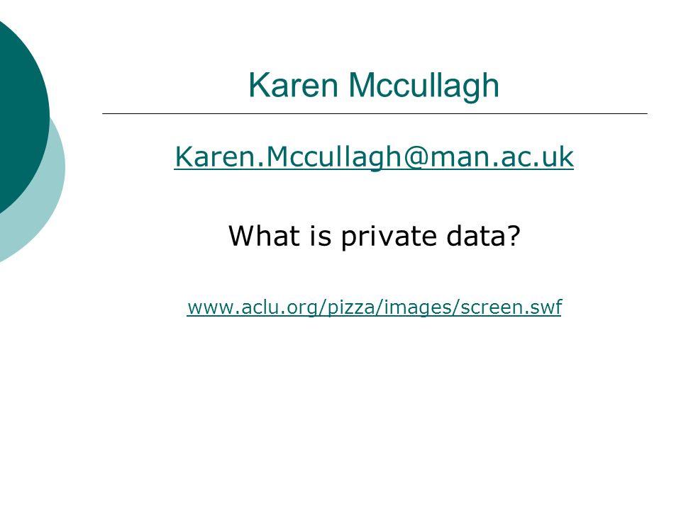 Karen Mccullagh Karen.Mccullagh@man.ac.uk What is private data.