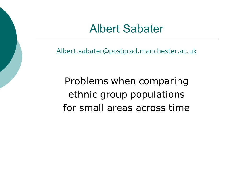 Albert Sabater Albert.sabater@postgrad.manchester.ac.uk Problems when comparing ethnic group populations for small areas across time