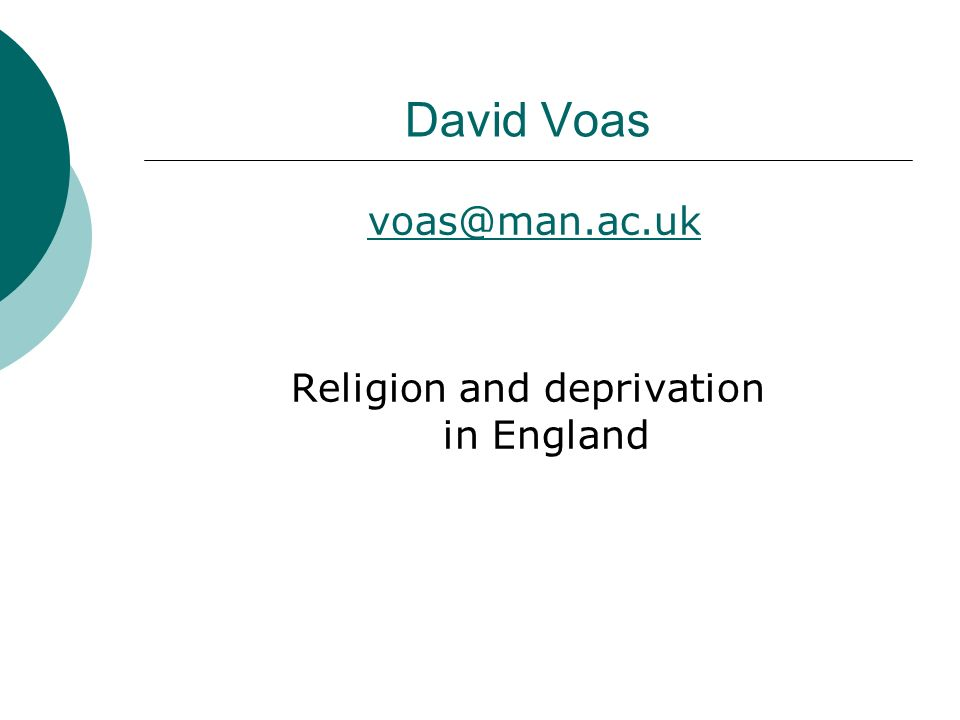 David Voas voas@man.ac.uk Religion and deprivation in England