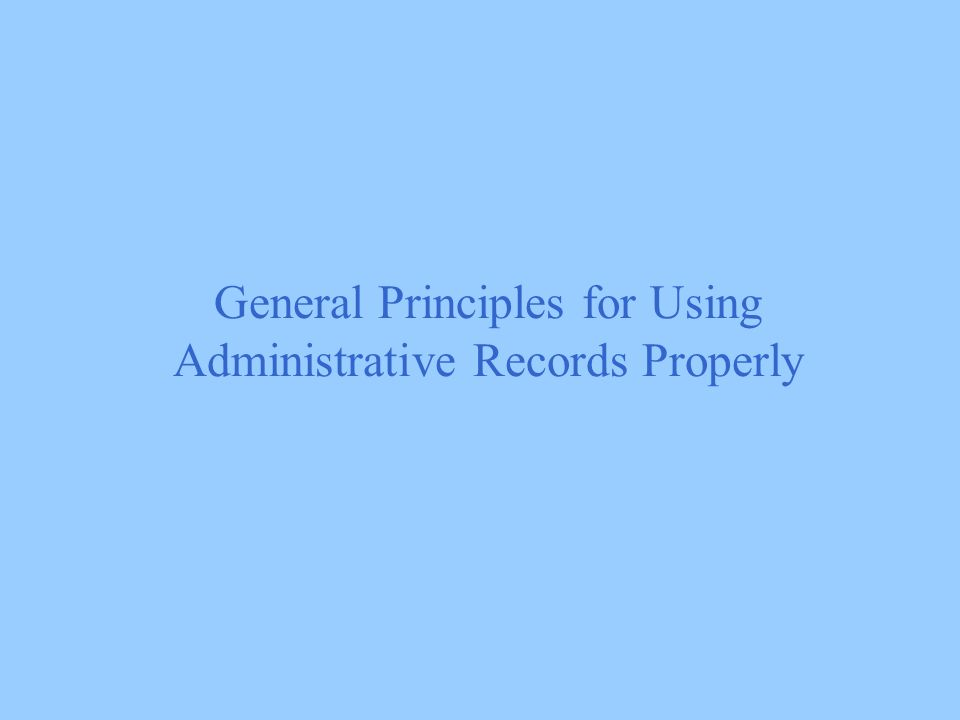 General Principles for Using Administrative Records Properly