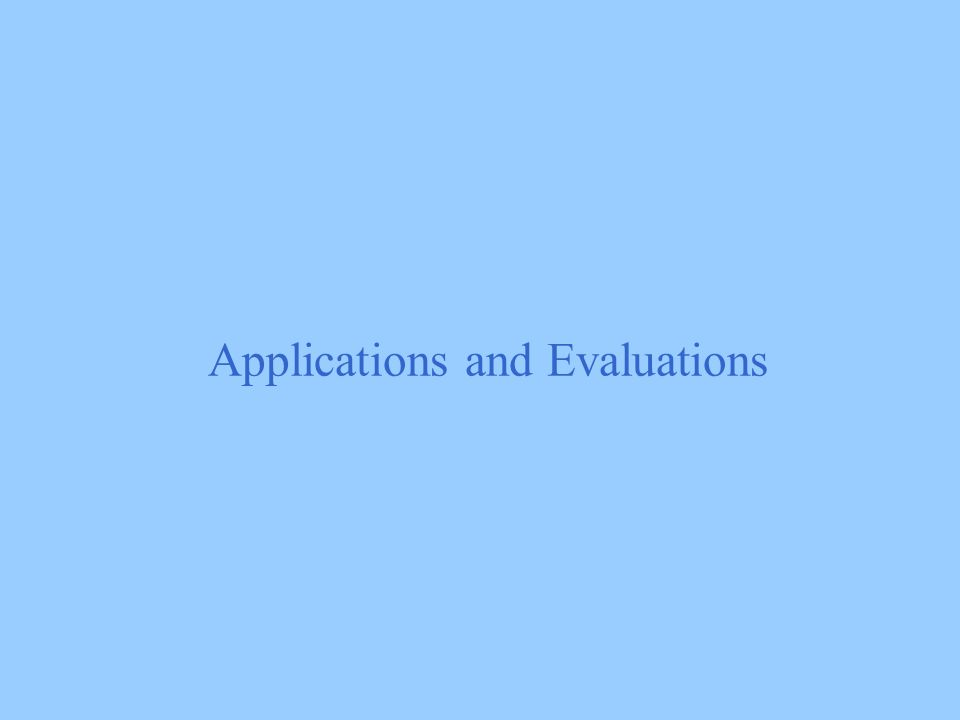 Applications and Evaluations