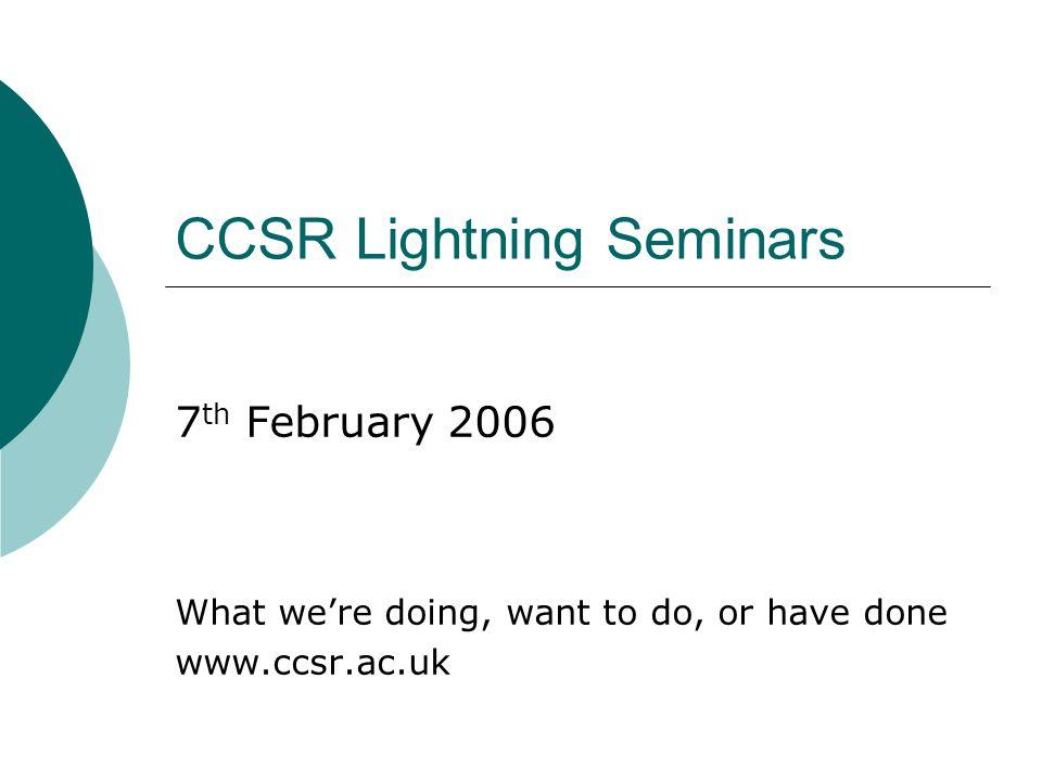 Thats all folks! Slides are online at www.ccsr.ac.uk/seminars