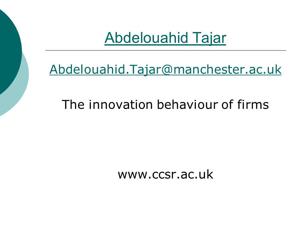 Abdelouahid Tajar Abdelouahid.Tajar@manchester.ac.uk The innovation behaviour of firms www.ccsr.ac.uk