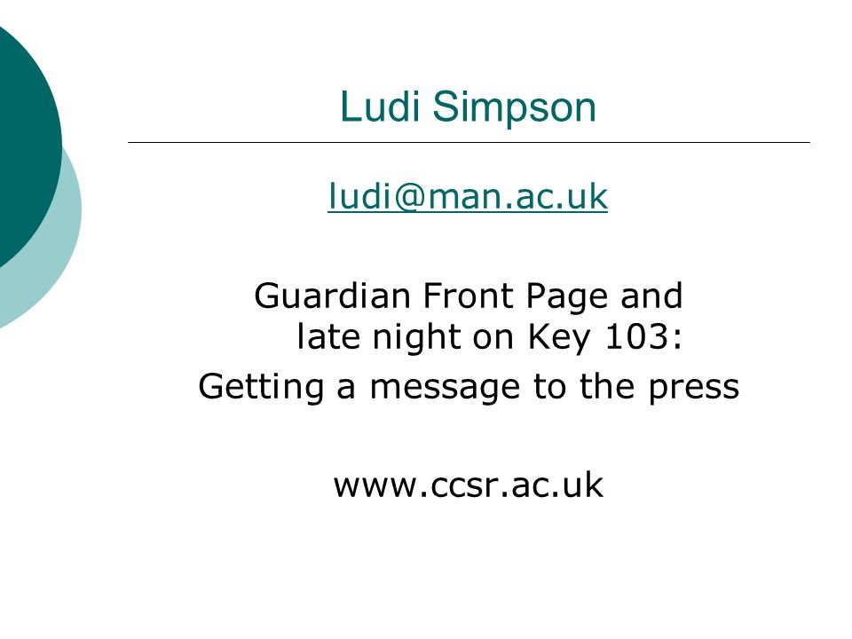 Ludi Simpson ludi@man.ac.uk Guardian Front Page and late night on Key 103: Getting a message to the press www.ccsr.ac.uk