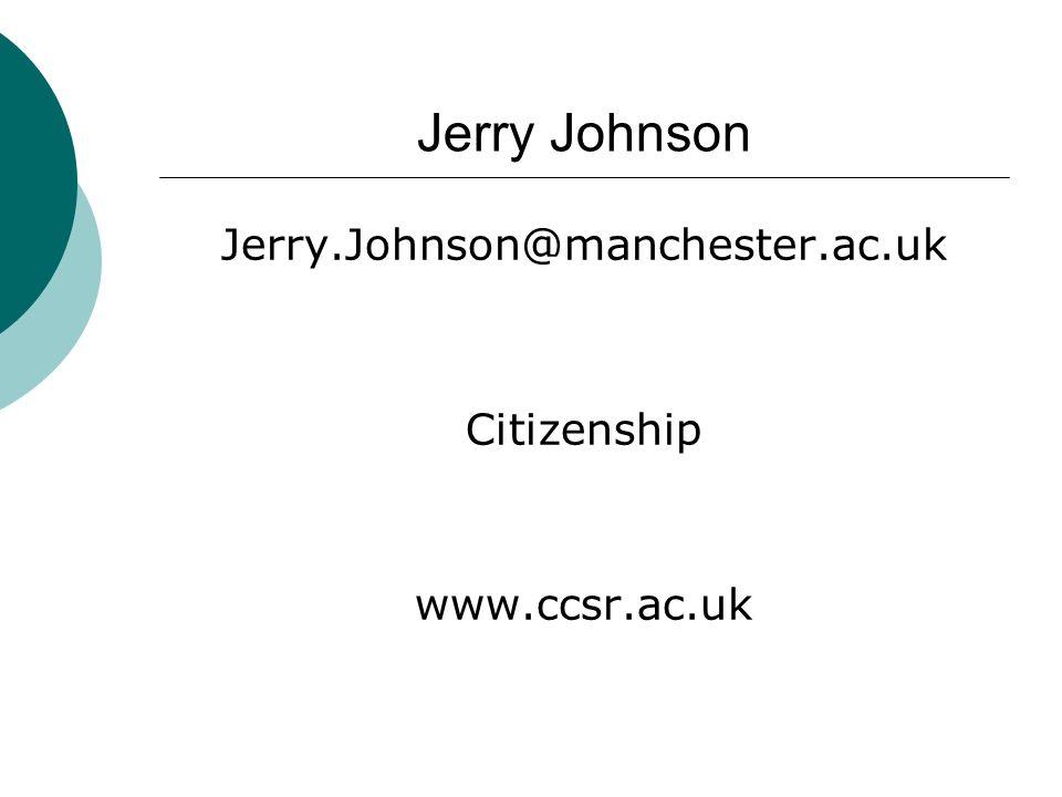 Jerry Johnson Jerry.Johnson@manchester.ac.uk Citizenship www.ccsr.ac.uk