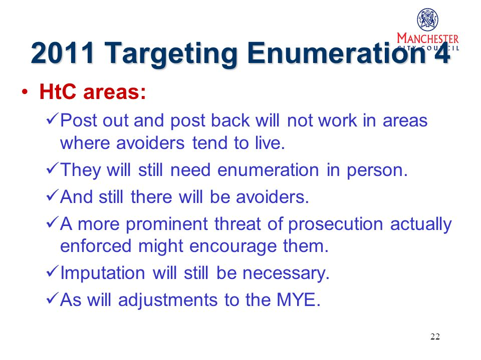 22 2011 Targeting Enumeration 4 HtC areas: Post out and post back will not work in areas where avoiders tend to live.