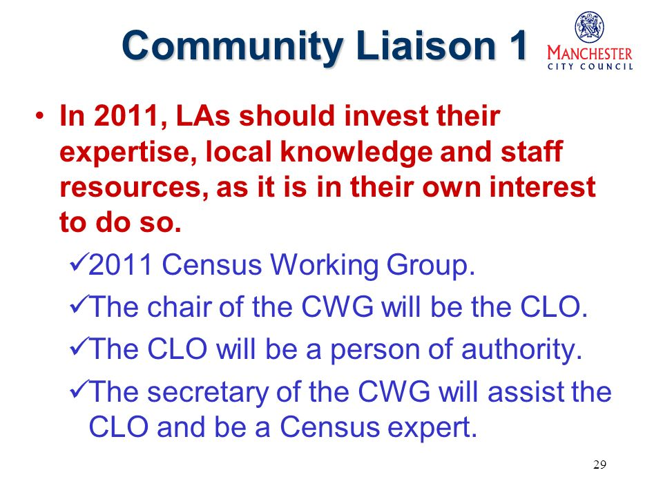 29 Community Liaison 1 In 2011, LAs should invest their expertise, local knowledge and staff resources, as it is in their own interest to do so.