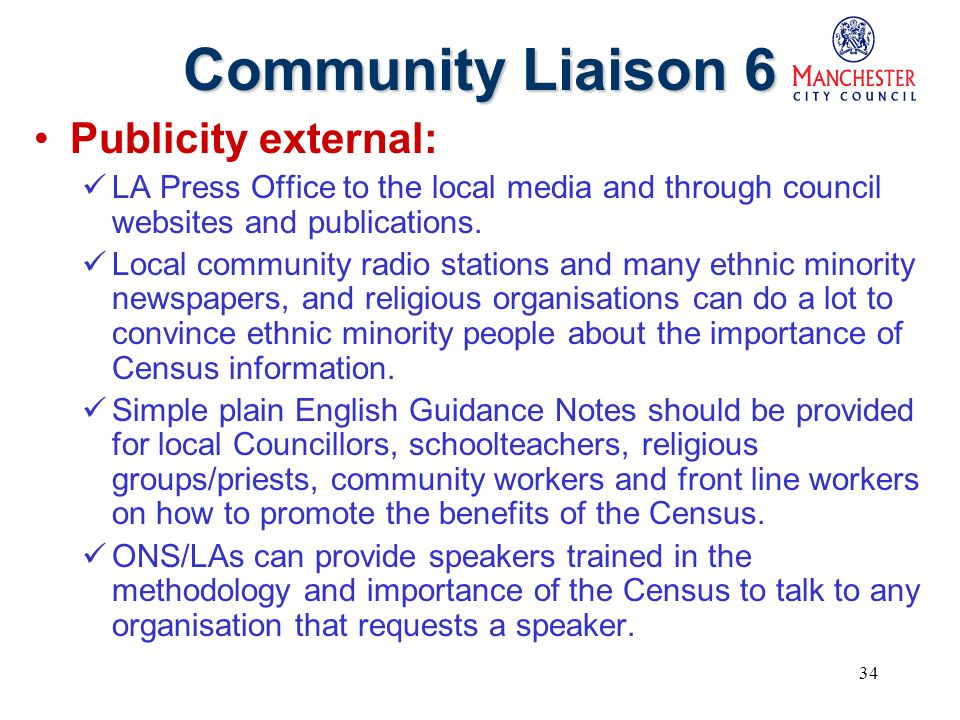 34 Community Liaison 6 Publicity external: LA Press Office to the local media and through council websites and publications.