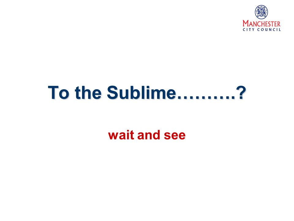 To the Sublime………. wait and see