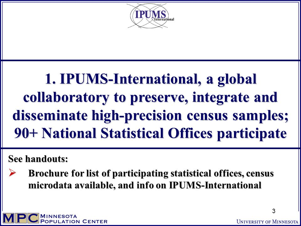 1. IPUMS-International, a global collaboratory to preserve, integrate and disseminate high-precision census samples; 90+ National Statistical Offices