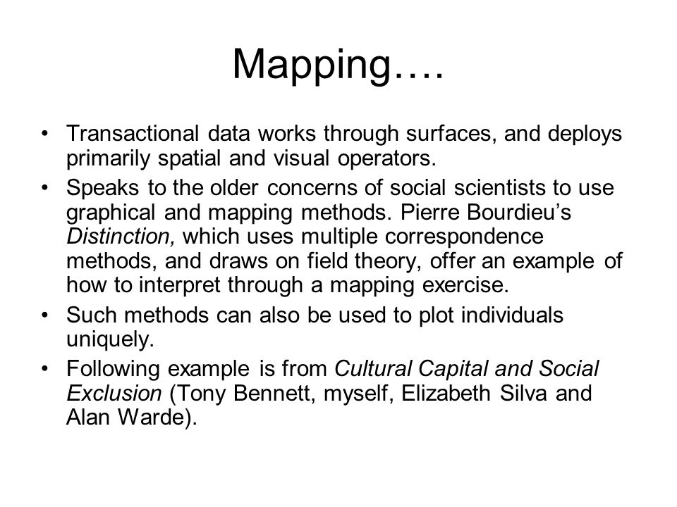 Mapping…. Transactional data works through surfaces, and deploys primarily spatial and visual operators. Speaks to the older concerns of social scient