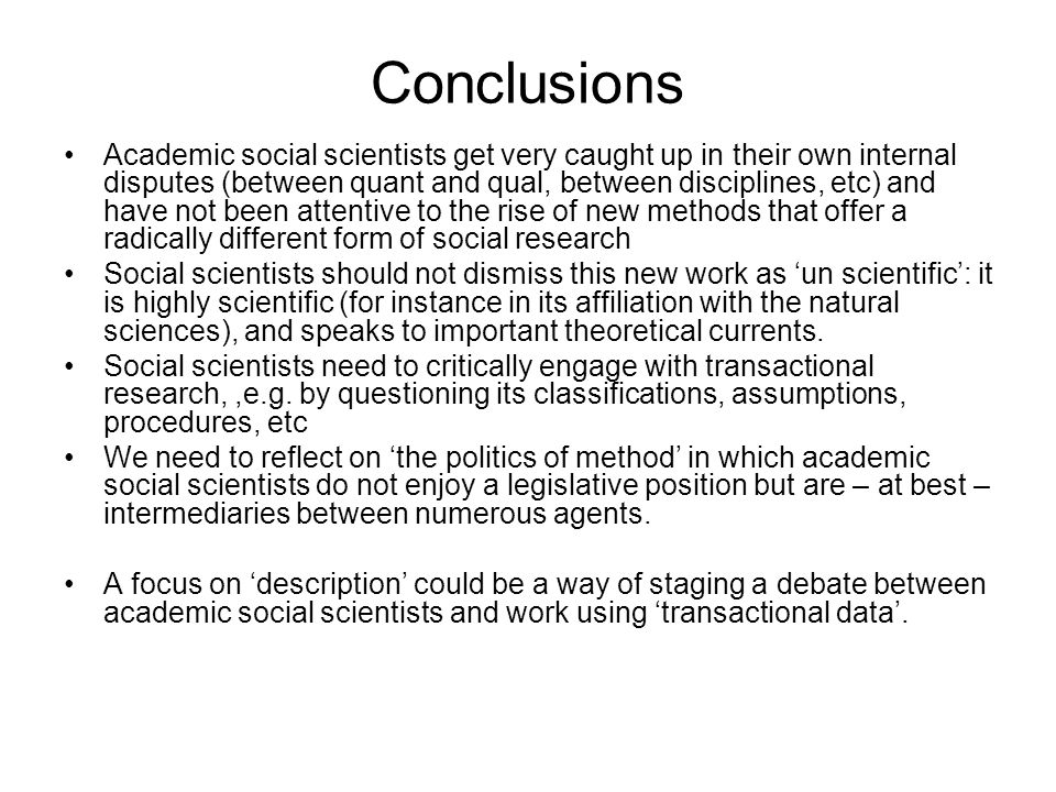 Conclusions Academic social scientists get very caught up in their own internal disputes (between quant and qual, between disciplines, etc) and have n