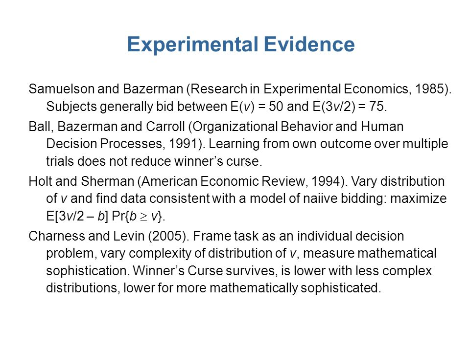 Samuelson and Bazerman (Research in Experimental Economics, 1985). Subjects generally bid between E(v) = 50 and E(3v/2) = 75. Ball, Bazerman and Carro