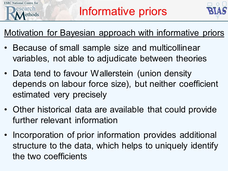 Informative priors Motivation for Bayesian approach with informative priors Because of small sample size and multicollinear variables, not able to adj