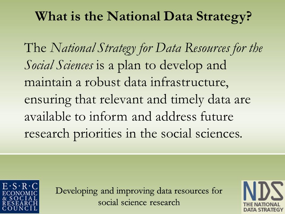 Developing and improving data resources for social science research What is the National Data Strategy.