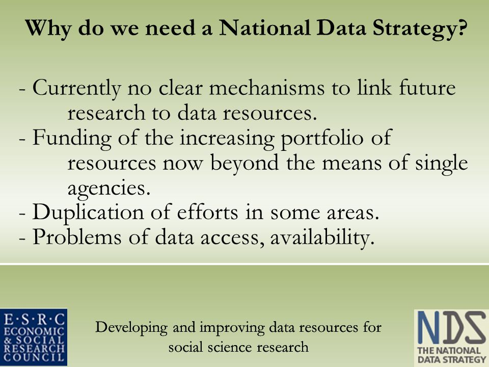 Developing and improving data resources for social science research - Currently no clear mechanisms to link future research to data resources. - Fundi