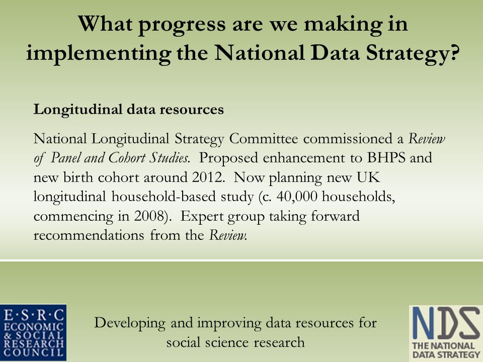 Developing and improving data resources for social science research What progress are we making in implementing the National Data Strategy? Longitudin