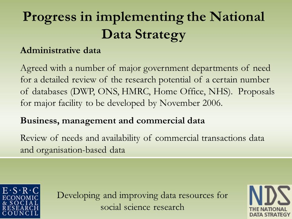 Developing and improving data resources for social science research Administrative data Agreed with a number of major government departments of need f