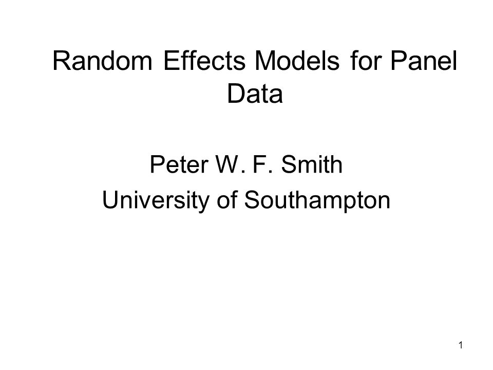 1 Random Effects Models for Panel Data Peter W. F. Smith University of Southampton