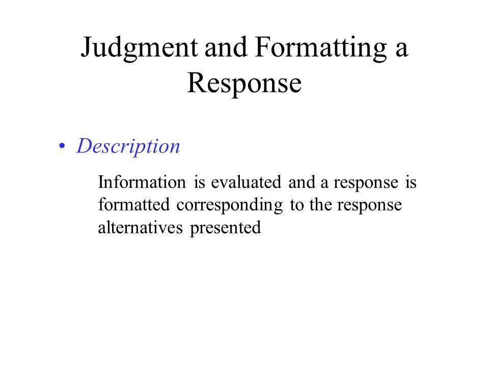 Judgment and Formatting a Response Description Information is evaluated and a response is formatted corresponding to the response alternatives present