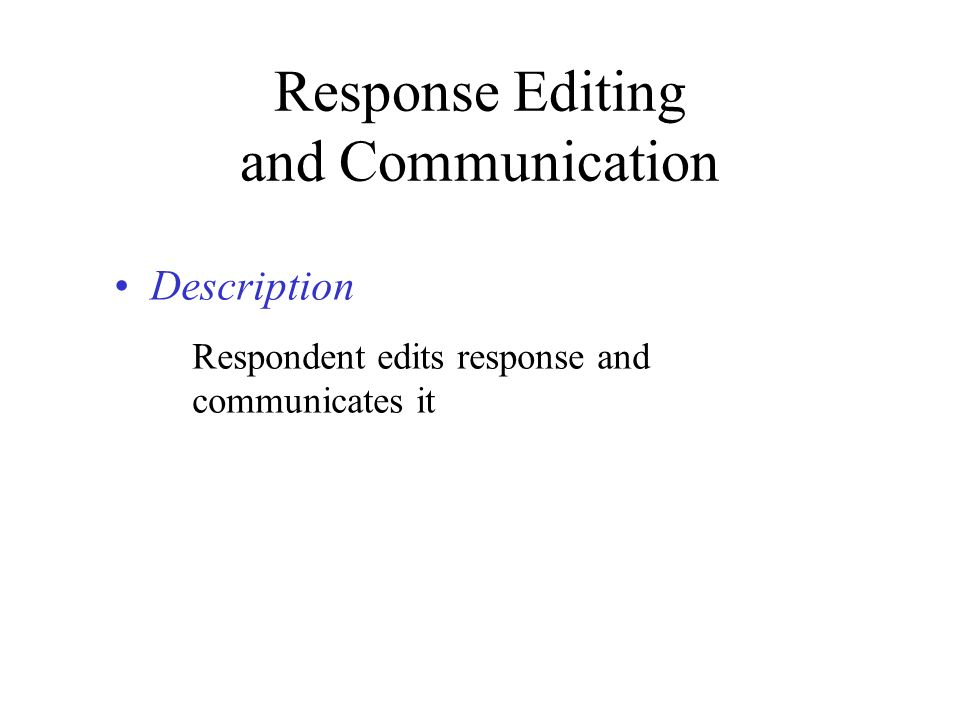 Response Editing and Communication Description Respondent edits response and communicates it