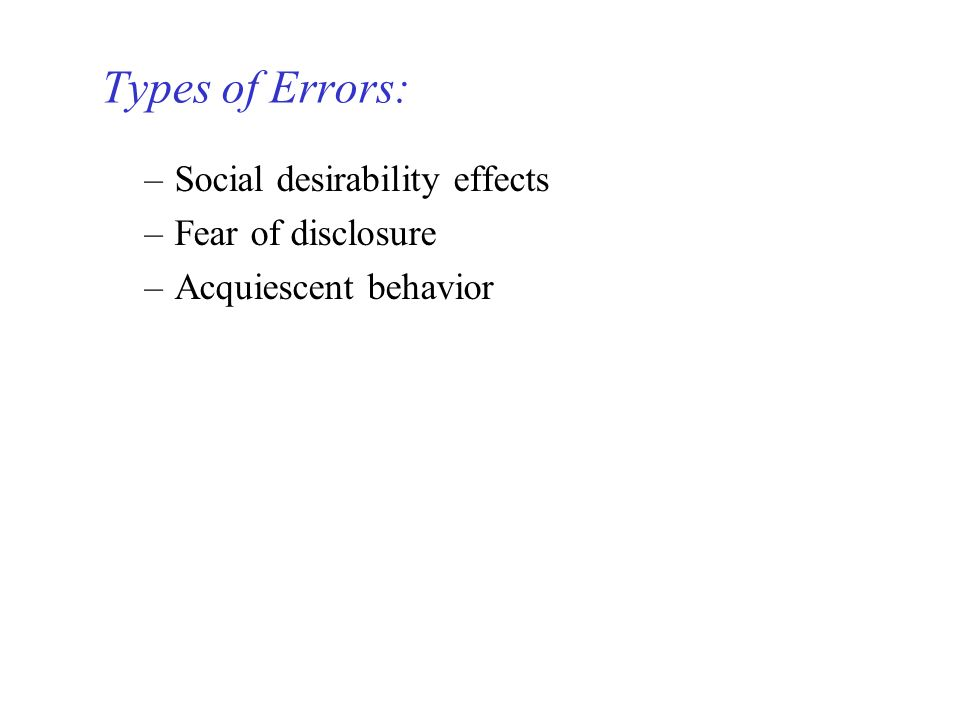 –Social desirability effects –Fear of disclosure –Acquiescent behavior Types of Errors: