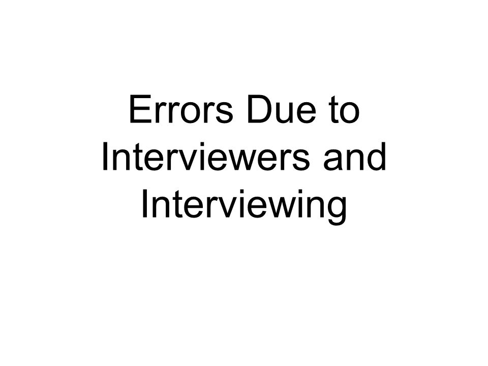 Errors Due to Interviewers and Interviewing