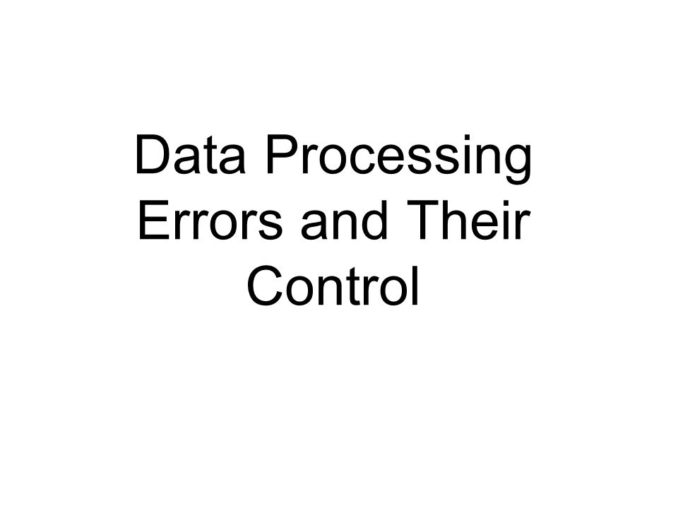 Data Processing Errors and Their Control