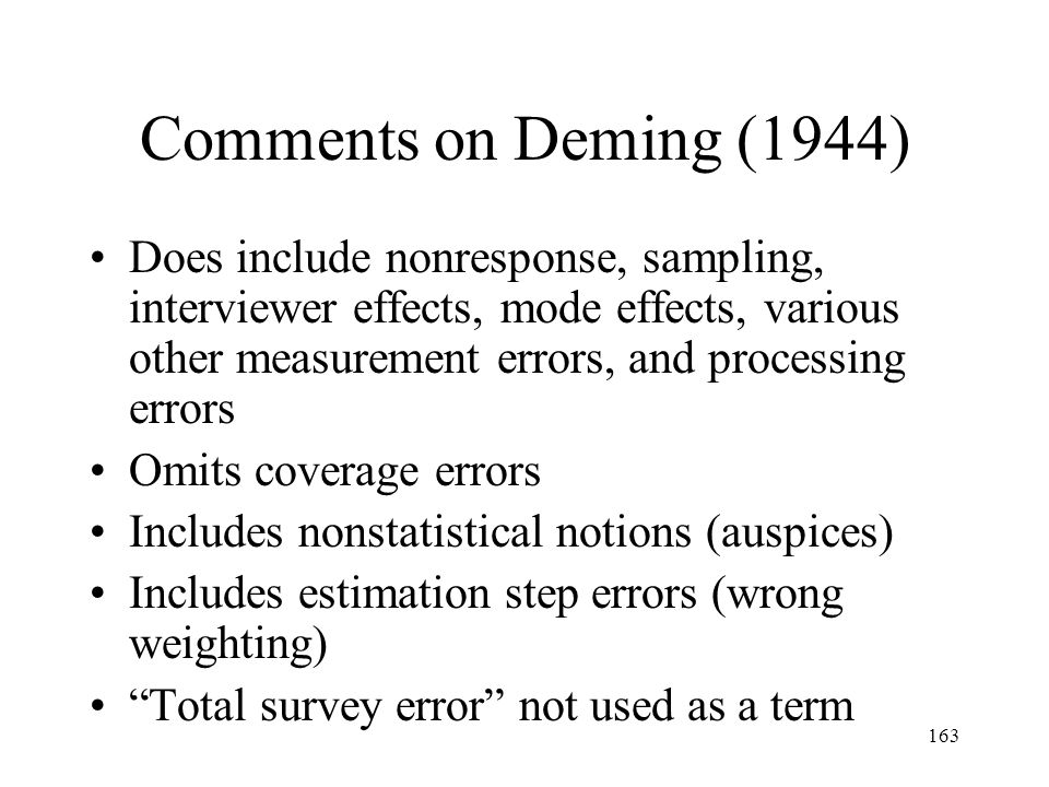 163 Comments on Deming (1944) Does include nonresponse, sampling, interviewer effects, mode effects, various other measurement errors, and processing