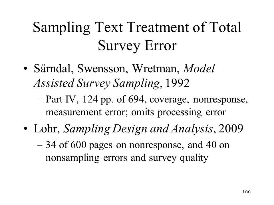 166 Sampling Text Treatment of Total Survey Error Särndal, Swensson, Wretman, Model Assisted Survey Sampling, 1992 –Part IV, 124 pp. of 694, coverage,