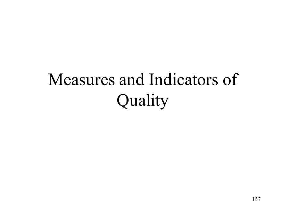 Measures and Indicators of Quality 187