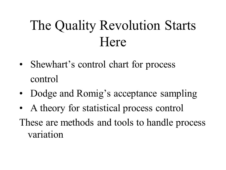 The Quality Revolution Starts Here Shewharts control chart for process control Dodge and Romigs acceptance sampling A theory for statistical process c