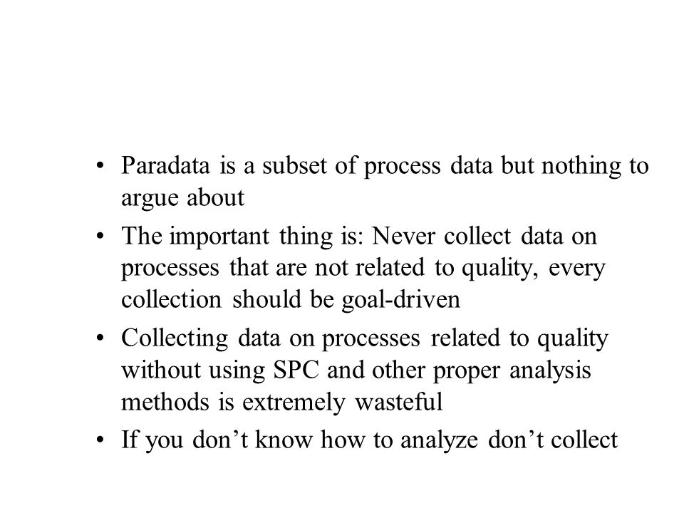Paradata is a subset of process data but nothing to argue about The important thing is: Never collect data on processes that are not related to qualit
