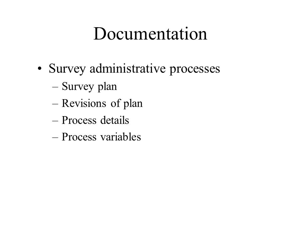 Documentation Survey administrative processes –Survey plan –Revisions of plan –Process details –Process variables