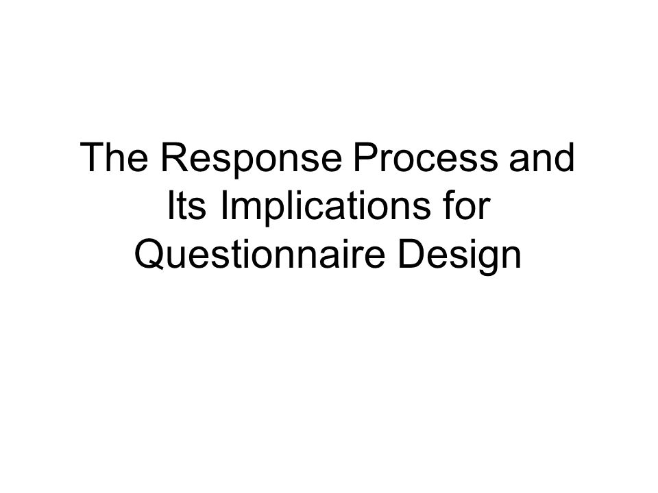The Response Process and Its Implications for Questionnaire Design