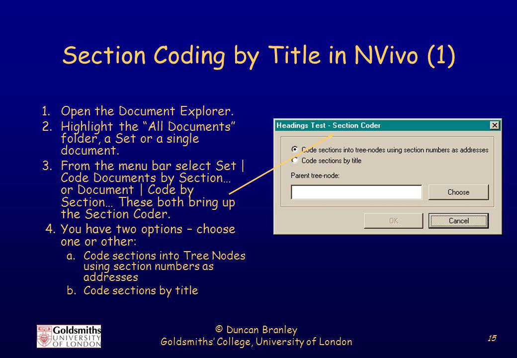 © Duncan Branley Goldsmiths College, University of London 15 Section Coding by Title in NVivo (1) 1.Open the Document Explorer. 2.Highlight the All Do