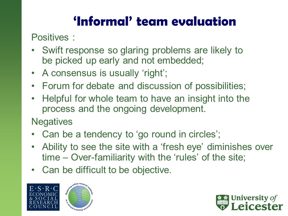 Informal team evaluation Positives : Swift response so glaring problems are likely to be picked up early and not embedded; A consensus is usually righ