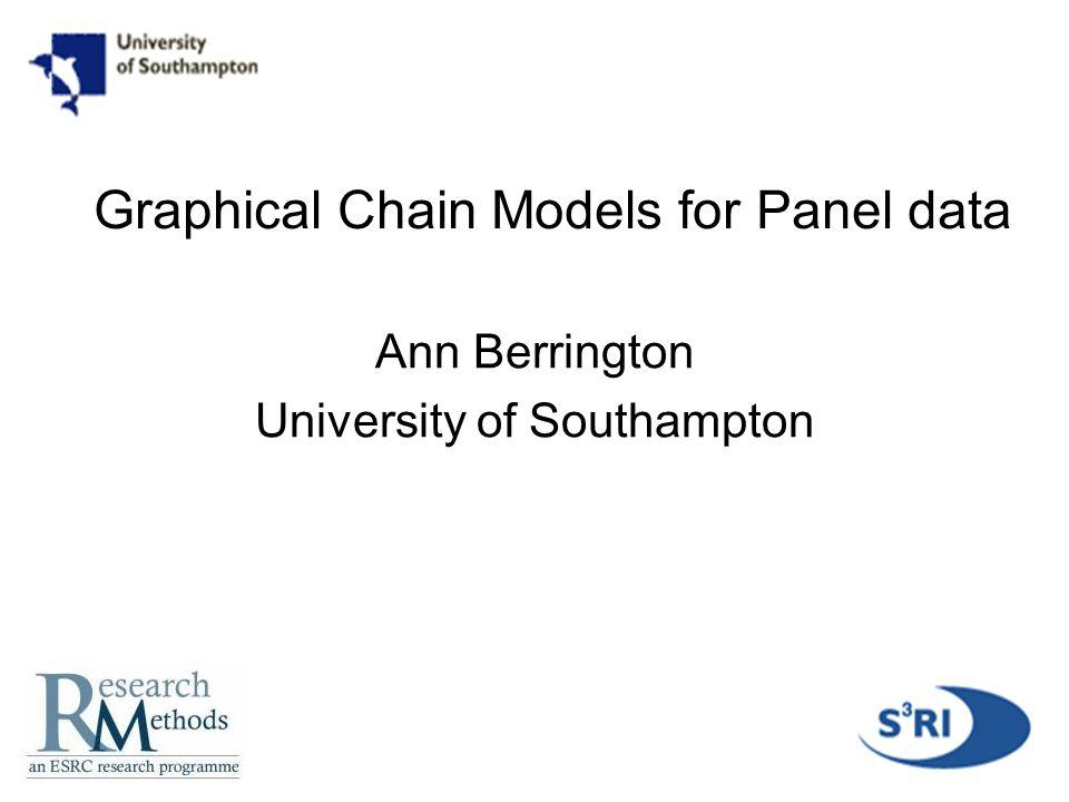 1 Graphical Chain Models for Panel data Ann Berrington University of Southampton