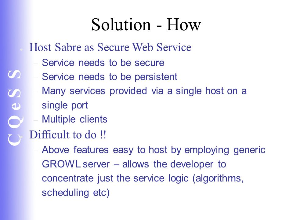C Q e S S Solution - How Host Sabre as Secure Web Service – Service needs to be secure – Service needs to be persistent – Many services provided via a