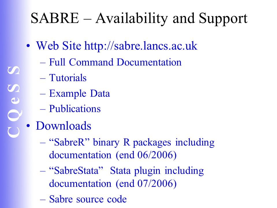 C Q e S S SABRE – Availability and Support Web Site http://sabre.lancs.ac.uk –Full Command Documentation –Tutorials –Example Data –Publications Downlo