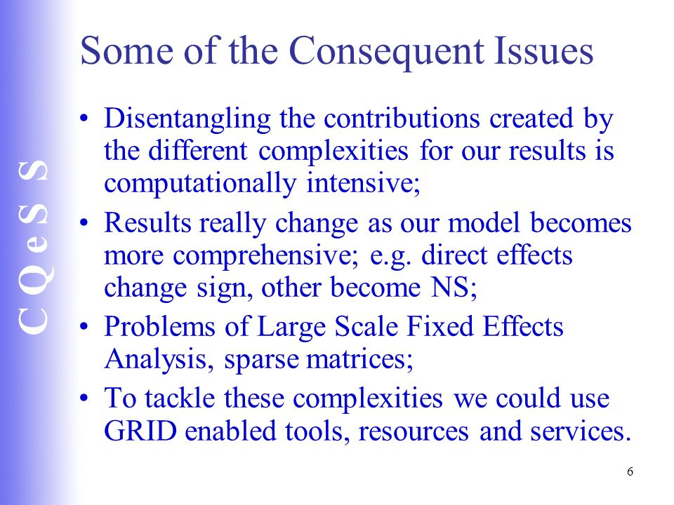 C Q e S S 6 Some of the Consequent Issues Disentangling the contributions created by the different complexities for our results is computationally int