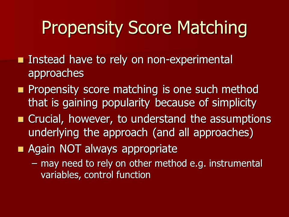 Propensity Score Matching Instead have to rely on non-experimental approaches Instead have to rely on non-experimental approaches Propensity score mat