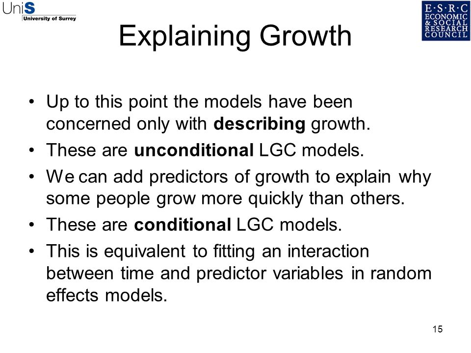 15 Explaining Growth Up to this point the models have been concerned only with describing growth. These are unconditional LGC models. We can add predi