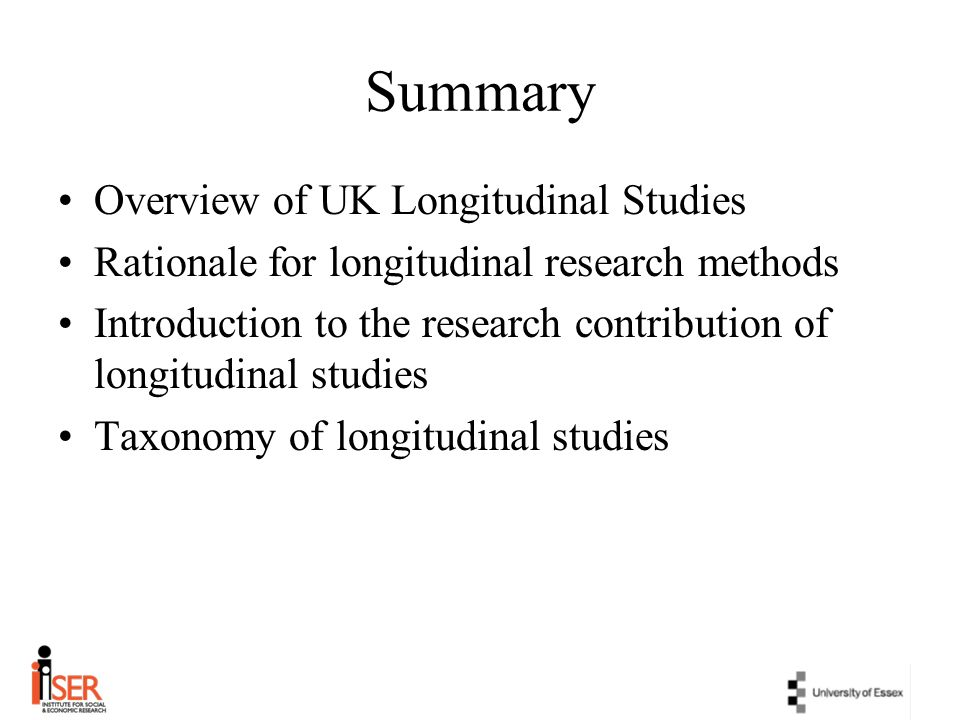 Summary Overview of UK Longitudinal Studies Rationale for longitudinal research methods Introduction to the research contribution of longitudinal stud