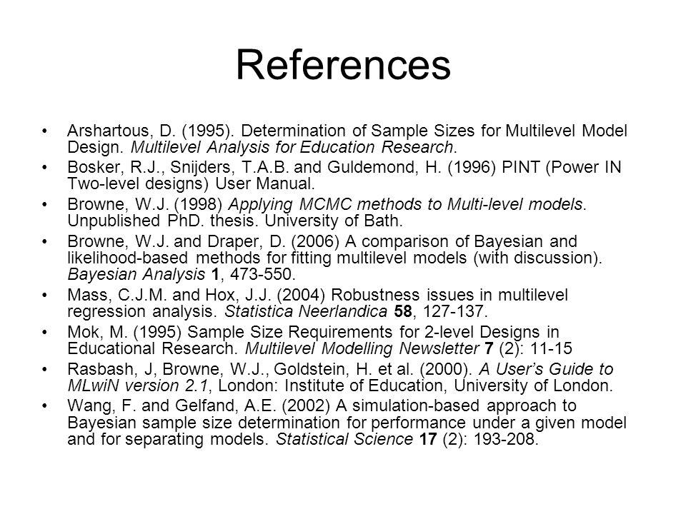 References Arshartous, D. (1995). Determination of Sample Sizes for Multilevel Model Design. Multilevel Analysis for Education Research. Bosker, R.J.,