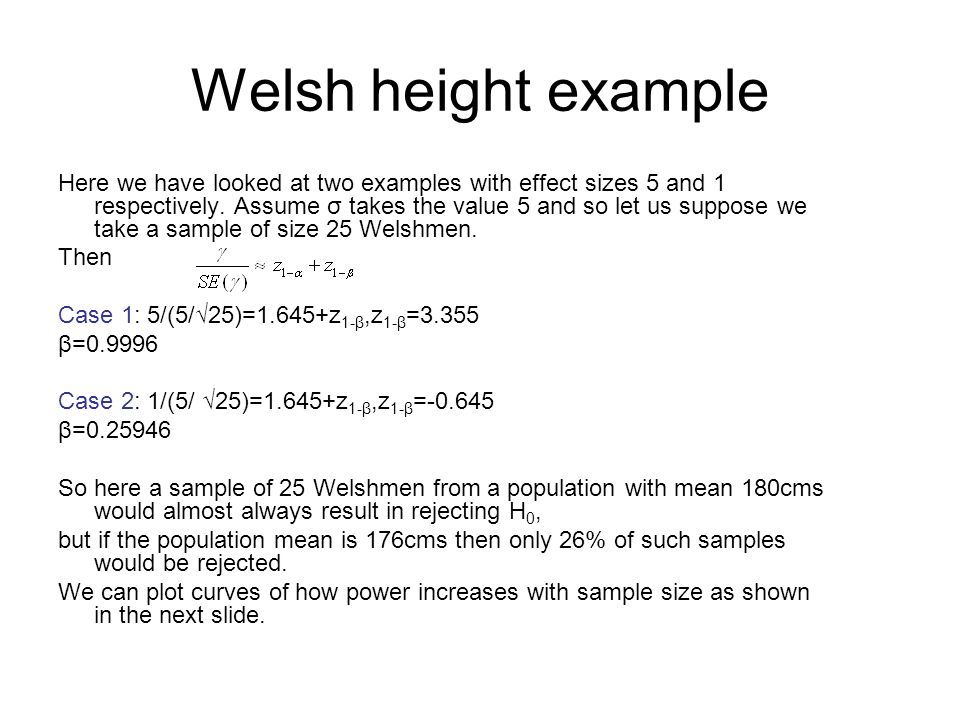 Welsh height example Here we have looked at two examples with effect sizes 5 and 1 respectively. Assume σ takes the value 5 and so let us suppose we t