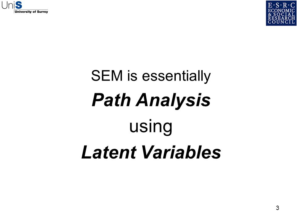 3 SEM is essentially Path Analysis using Latent Variables
