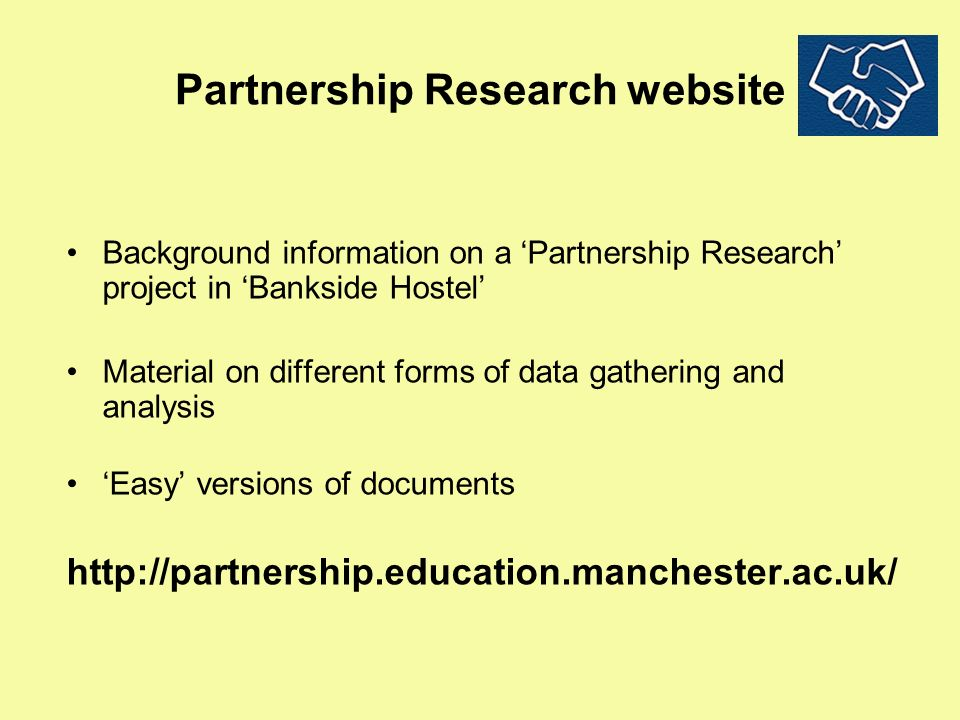 Partnership Research website Background information on a Partnership Research project in Bankside Hostel Material on different forms of data gathering