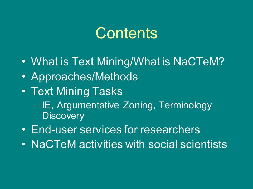 Contents What is Text Mining/What is NaCTeM.